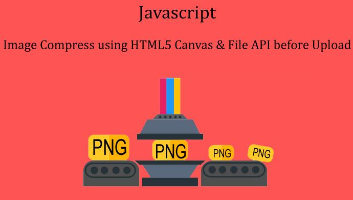 Javascript Image Compress using HTML5 Canvas & File API before Upload