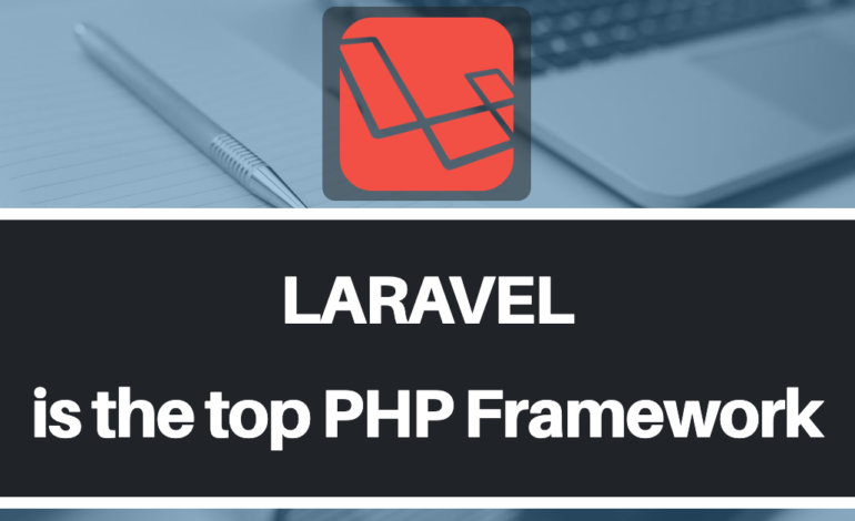 6 Reasons Laravel is the Top PHP Framework in the Web Development Industry
