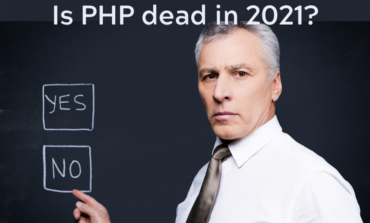 Is PHP dead in 2021? Is PHP still relevant or worth the effort?